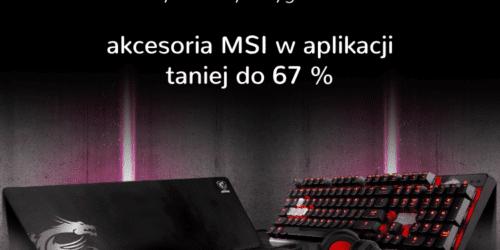 Urządzenia MSI w mocno obniżonych cenach. Tylko w aplikacji