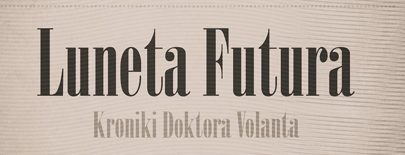 Luneta Futura. Kroniki Doktora Volanta