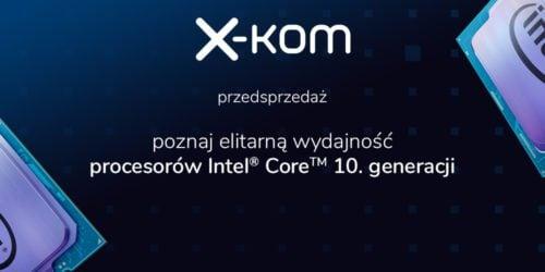 Oto procesory Intel 10. generacji – wybierz najlepszy dla siebie i skorzystaj z przedsprzedaży w x-kom