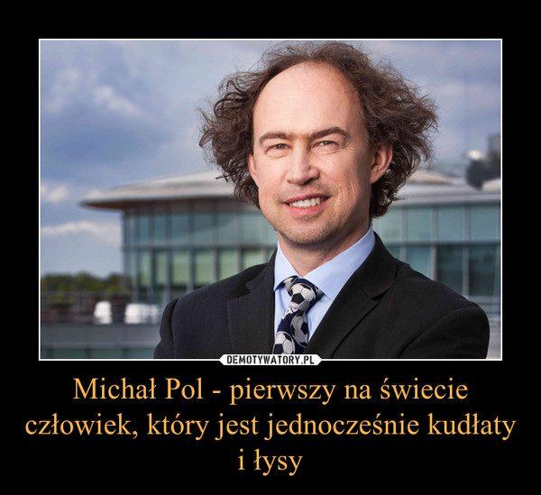 Michał Pol mem łysy kudłaty