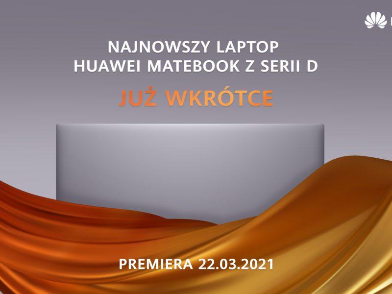 Premiera Huawei MateBook D 16 –  Zwolnienie blokady już za 3,2,1…