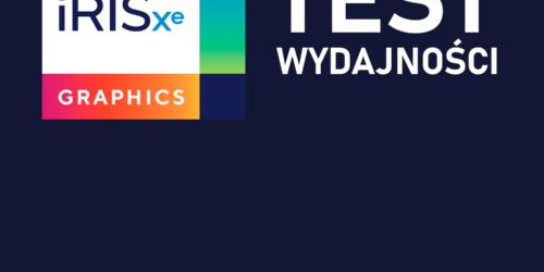 Test Intel Iris Xe Graphics. Wydajność w grach i programach. Specyfikacja układu